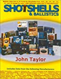 Shotshells and Ballistics: Ballistic Data Out to 70 Yards for Shotshells from .410-, 28-, 20-, 16-, 12-, and 10-Gauge for over 1,700 Different Loads and 23 Manufacturers