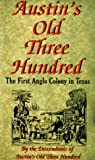 Austin's Old Three Hundred: The First Anglo Colony in Texas