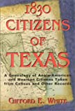1830 Citizens of Texas: A Genealogy of Anglo-American and Mexican Citizens Taken from Census and Other Records