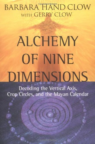 Alchemy of Nine Dimensions: Decoding the Vertical Axis, Crop Circles, and the Mayan Calendar, Clow, Barbara Hand; Clow, Gerry