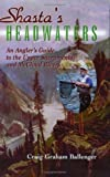 Shasta's Headwaters: An Angler's Guide to the Upper Sacramento and McCloud Rivers
