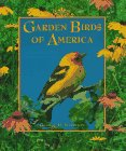 Garden Birds of America: A Gallery of Garden Birds & How to Attract Them by George H. Harrison, Kit Harrison (Editor)