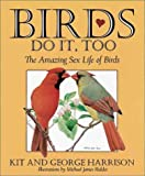 Birds Do It, Too: The Amazing Sex Life of Birds by Kit Harrison, George H. Harrison, George Harrison (Editor), Michael James Riddet (Illustrator)