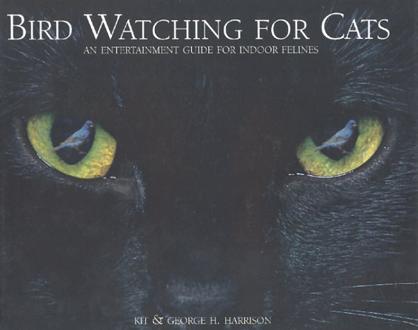 Bird Watching for Cats: An Entertainment Guide for Indoor Felines by Kit Harrison