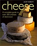 Cheese: A Complete Guide to Over 300 Cheeses of Distinction