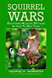 Squirrel Wars: Backyard Wildlife Battles & How to Win Them by George Harrison, Kit Harrison (Paperback - April 1, 2000
