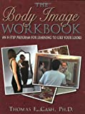 The Body Image Workbook: An 8-Step Program for Learning to Like Your Looks (New Harbinger Workbooks)