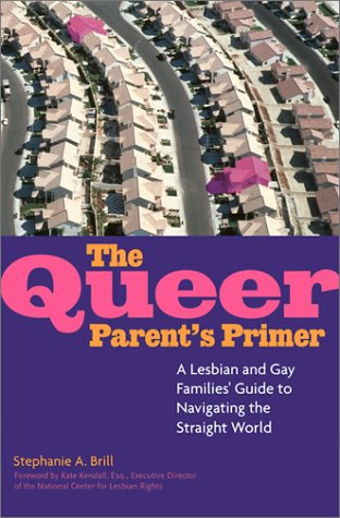 The Queer Parent's Primer: A Lesbian and Gay Families' Guide to Navigating the Straight World, Brill, Stephanie A.