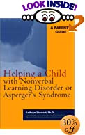 Helping a Child with Nonverbal Learning Disorder or Asperger's Syndrome: A Parent's Guide