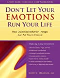 Don't Let Your Emotions Run Your Life: How Dialectical Behavior Therapy Can Put You in Control Scott E. Spradlin