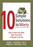 Buy 10 Simple Solutions to Worry: How to Calm Your Mind, Relax Your Body & Reclaim Your Life from Amazon