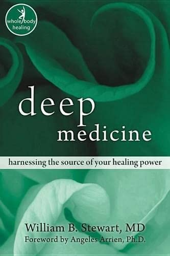 Deep Medicine: Harnessing the Source of Your Healing Power (Ions/Nhp Sereis), Stewart MD, William