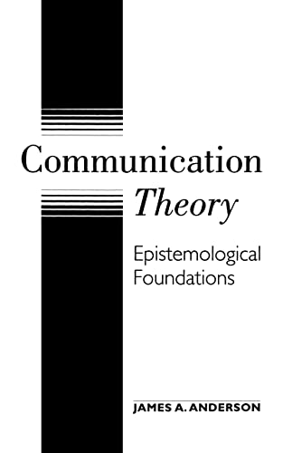 Communication Theory: Epistemological Foundations - James A. Anderson