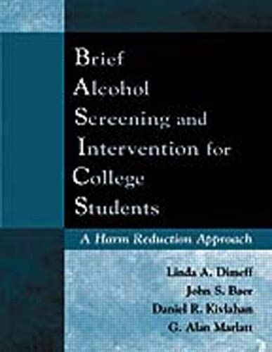 Brief Alcohol Screening and Intervention for College Students (BASICS): A Harm Reduction Approach, Dimeff Phd, Linda A.; Baer PhD, John S.; Kivlahan, Daniel R.; Marlatt PhD, G. Alan