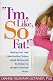 """I'm, Like, SO Fat!"" : Helping Your Teen Make Healthy Choices about Eating and Exercise in a Weight-Obsessed World"