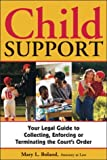 Child Support: Your Legal Guide to Collecting, Enforcing, or Terminating the Court&#8217s Order