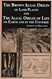 The Brown Algal Origin of Land Plants and the Algal Origin of Life on Earth and in the Universe