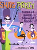 Shag Party: Cocktails and Appetizers to Seduce and Entertain