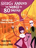 Shag's Around the World in 80 Drinks: Coctails from Athens to Zanzibar