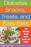 Diabetes Snacks, Treats, and Easy Eats: 150 Recipes You'll Make Again and Again