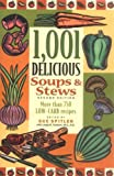1,001 Delicious Soups & Stews: More Than  750 LOW-CARB Recipes