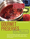 Gourmet Preserves Chez Madelaine: Delicious Marmalades, Jams, Jellies, And Preserves To Make At Home - Plus Easy Muffins, Scones, Crepes, Puddings, Pastries, Desserts, and Breakfast Tr