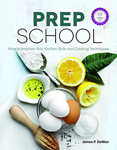 Prep School: How to Improve Your Kitchen Skills and Cooking Techniques - James P. DeWan, Chicago Tribune Staff