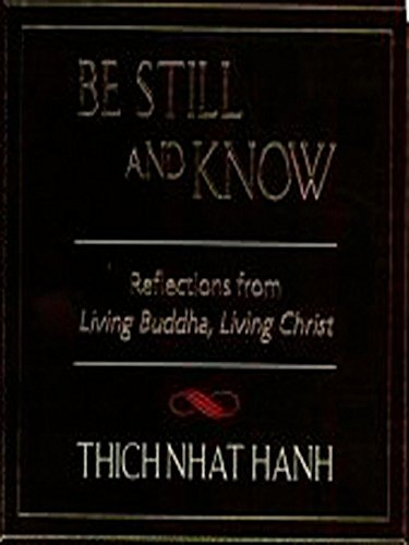 Be Still and Know: Reflections from Living Buddha, Living Christ, Hanh, Thich Nhat