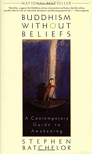 Buddhism Without Beliefs: A Contemporary Guide to Awakening, by Batchelor, S.