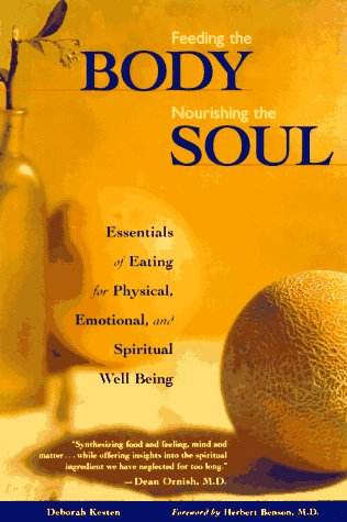 Feeding the Body, Nourishing the Soul: Essentials of Eating for Physical, Emotional, and Spiritual Well-Being, Kesten, Deborah