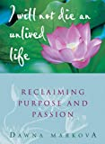 Buy I Will Not Die an Unlived Life: Reclaiming Purpose and Passion from Amazon