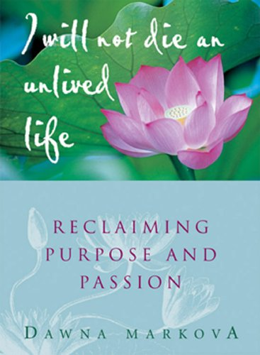 I Will Not Die an Unlived Life: Reclaiming Purpose and Passion, Markova PhD, Dawna