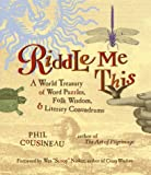 Riddle Me This: A World Treasury of Word Puzzles, Folk Wisdom, & Literary Conundrums