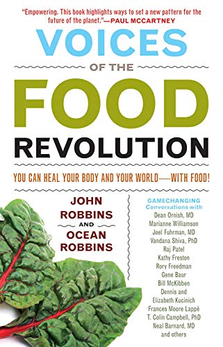Voices of the Food Revolution: You Can Heal Your Body and Your World with Food!, Robbins, John; Robbins, Ocean