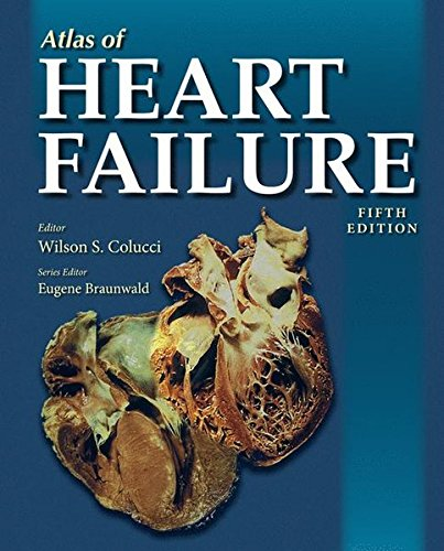 Atlas of heart failure / editor, Wilson S. Colucci ; series editior, Eugene Braunwald ; with 33 contributors.