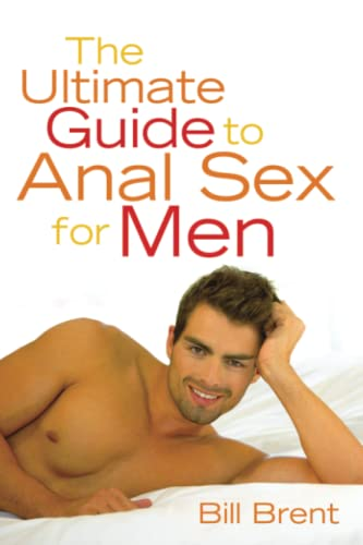 Book: The Ultimate Guide to Anal Sex for Men , by Bill Brent, Zanne and Fish ...