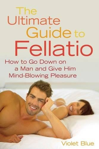 The Ultimate Guide to Fellatio: How to Go Down on a Man and Give Him Mind-Blowing Pleasure (Ultimate Guides Series), Blue, Violet