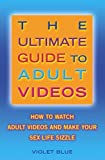 The Ultimate Guide to Adult Videos: How to Watch Adult Videos and Make Your Sex Life Sizzle
