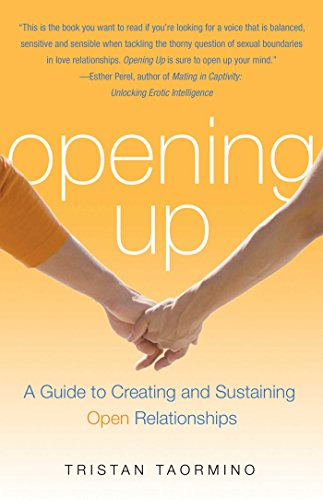 Opening Up: A Guide to Creating and Sustaining Open Relationships, Taormino, Tristan