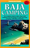 Baja Camping - The Complete Guide: Featuring Every Campground from Tijuana to Cabo San Lucos, Including 1,000 Miles of Shoreline