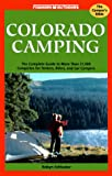 Colorado Camping: The Complete Guide to More Than 30,000 Campsites for Tenters, Rvers, and Car Campers