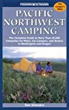 Pacific Northwest Camping: The Complete Guide to More Than 45,000 Campsites for Rvers, Car Campers, and Tenters in Washington and Oregon