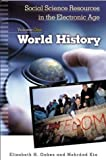 Social Science Resources in the Electronic Age, Vol. 1: World History, Elizabeth H. Oakes; Mehrdad Kia