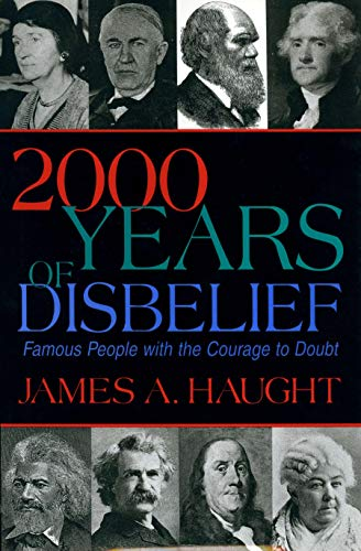 2000 Years of Disbelief: Famous People With The Courage To Doubt, by Haught, James A.