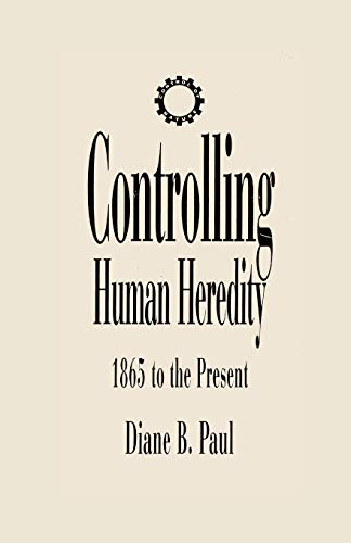 Controlling Human Heredity (Control of Nature), Paul, Diane B.