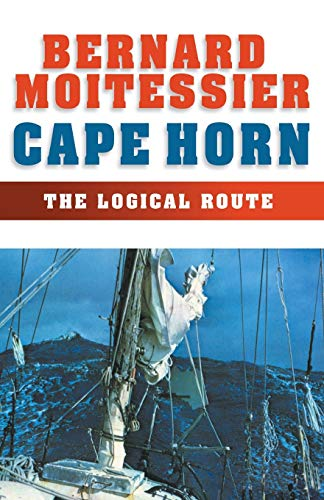 Cape Horn: The Logical Route: 14,216 Miles Without a Port of Call, Moitessier, Bernard