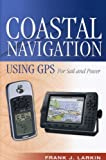 Coastal Navigation Using GPS: For Sail and Power