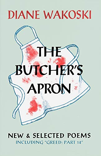 The Butcher's Apron: New & Selected Poems Including Greed: Part 14, Diane Wakoski