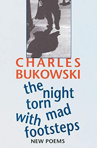 The Night Torn Mad With Footsteps, Bukowski, Charles