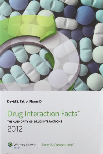 Drug interaction facts : 2012 : the authority on drug interactions / David S. Tatro.